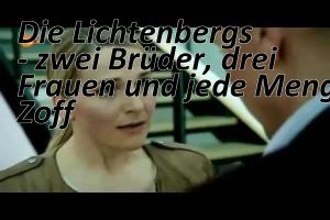 Assista ao filme alemão: Die Lichtenbergs - zwei Brüder, drei Frauen und jede Menge Zoff